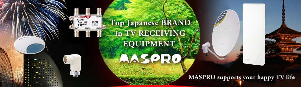 Top Japanese BRAND in TV RECEIVING EQUIPMENT MASPRO